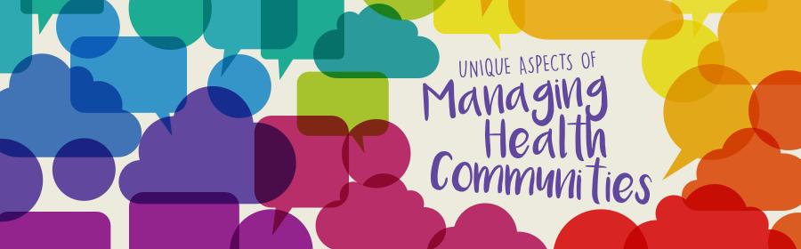 Unique aspects of managing health communities